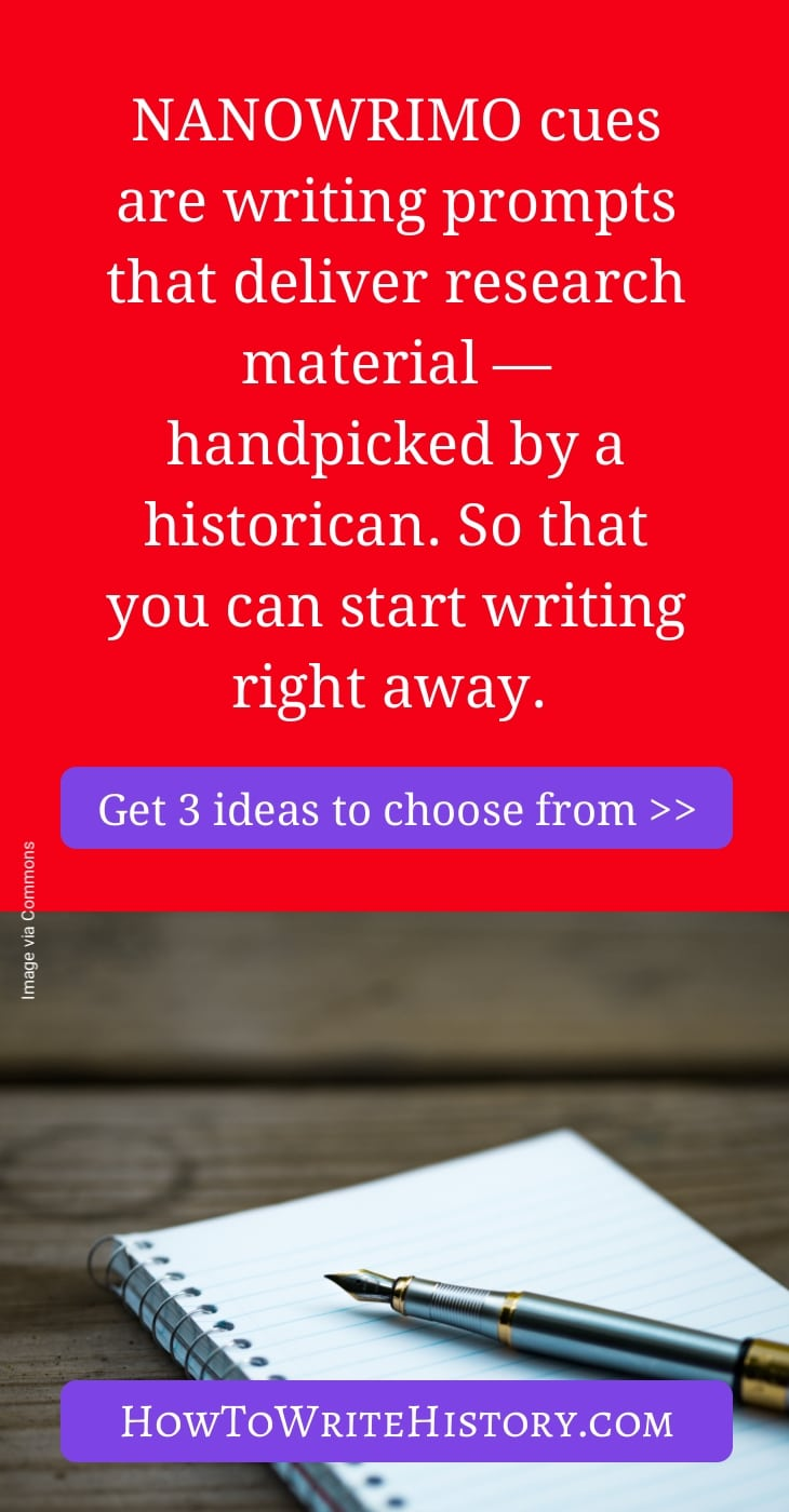 """""""NaNoWriMo cues"""" are writing prompts that deliver research material — handpicked by a historican. So that you can start writing right away."""